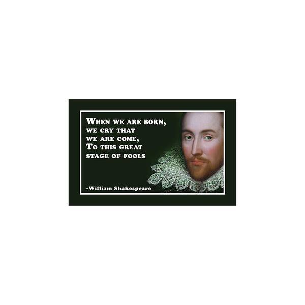 Wall Art - Digital Art - When We Are Born #shakespeare #shakespearequote by TintoDesigns