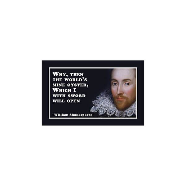 Wall Art - Digital Art - Why, Then The World's Mine Oyster #shakespeare #shakespearequote by TintoDesigns