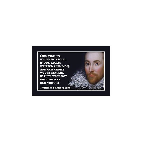 Wall Art - Digital Art - Our Virtues Would Be Proud #shakespeare #shakespearequote by TintoDesigns