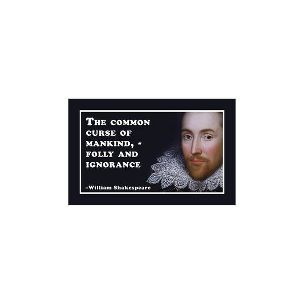 Wall Art - Digital Art - The Common Curse Of Mankind, - Folly And Ignorance #shakespeare #shakespearequote by TintoDesigns