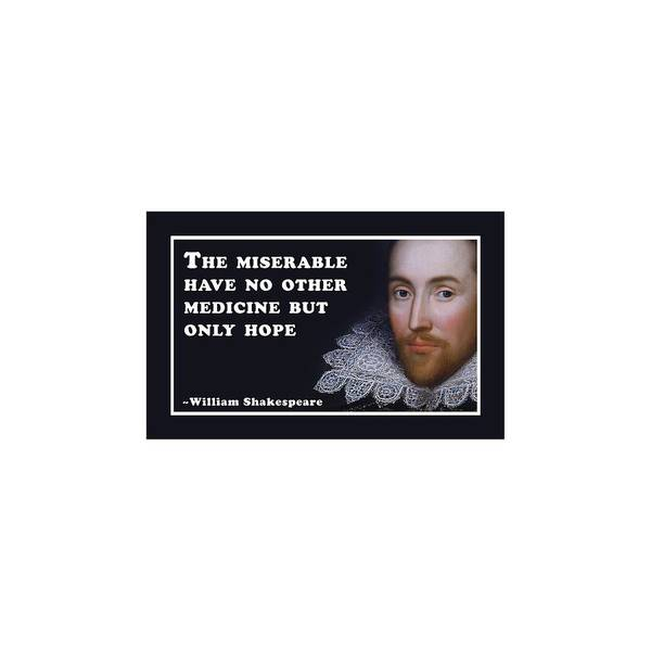 Wall Art - Digital Art - The Miserable Have No Other Medicine But Only Hope #shakespeare #shakespearequote by TintoDesigns