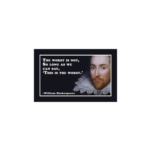 Wall Art - Digital Art - The Worst Is Not #shakespeare #shakespearequote by TintoDesigns