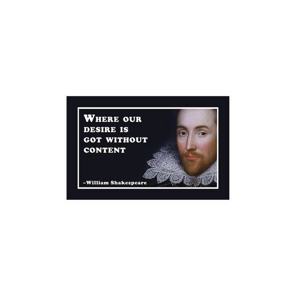 Wall Art - Digital Art - Where Our Desire Is Got Without Content  #shakespeare #shakespearequote by TintoDesigns
