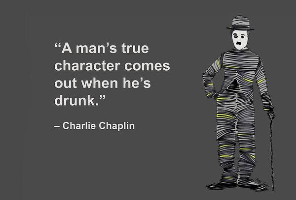 Drunk Mixed Media - A Mans True Character Comes Out When Hes Drunk, Charlie Chaplin, Artist Singh by World Of Quotes -Artist Singh