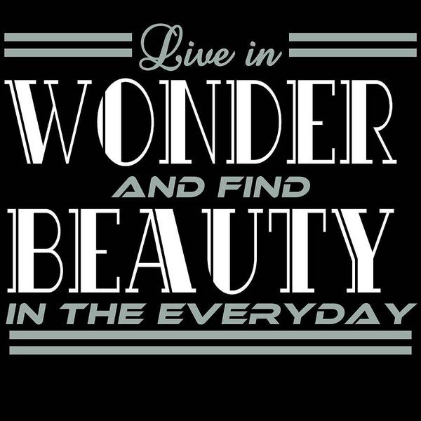 Admiration Mixed Media - A Simple Typograpy Saying Live In Wonder And Find Beauty In The Everyday Beautiful Wonderful by Roland Andres
