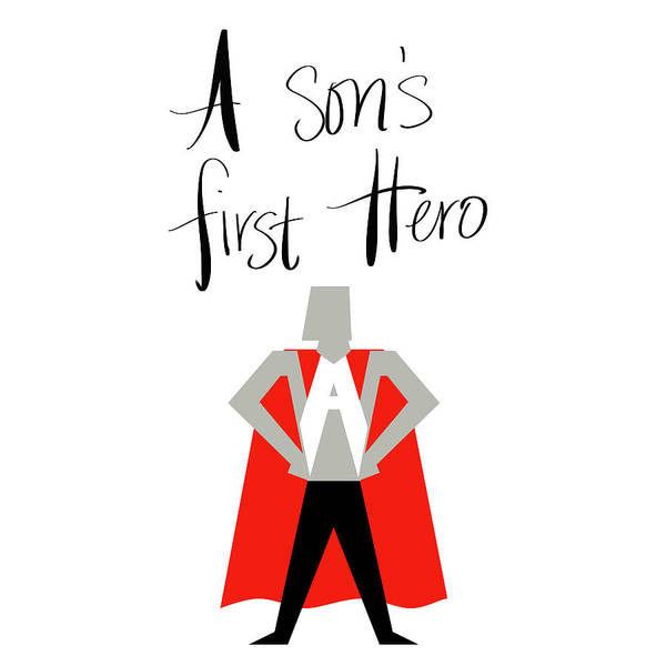Wall Art - Mixed Media - A Sons First Hero (handwritten) by Sd Graphics Studio