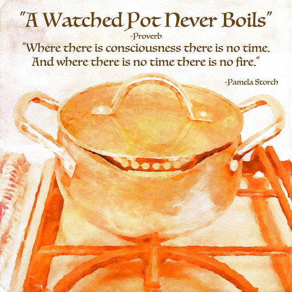 Wall Art - Digital Art - A Watched Pot Never Boils by Pamela Storch