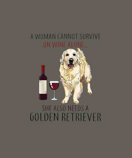 Golden Retriever Digital Art - A Woman Cannot Survive On Wine Alone Golden Retriever Tshirt by Unique Tees