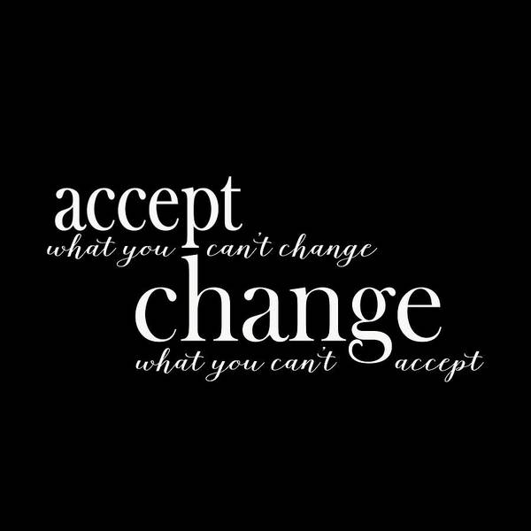 Wall Art - Digital Art - Accept What You Can't Change, Change What You Can't Accept by Laura Ostrowski