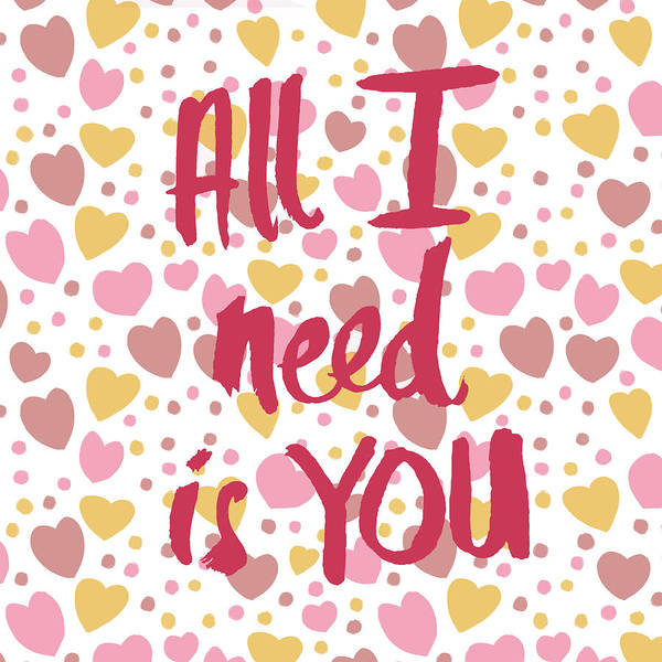 Wall Art - Digital Art - All I Need Is You by Sd Graphics Studio