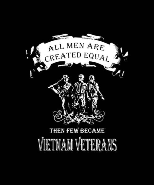 War Bonds Digital Art - All Men Are Created Equal Then Few Became Vietnam Veteran by Nate Gloucester