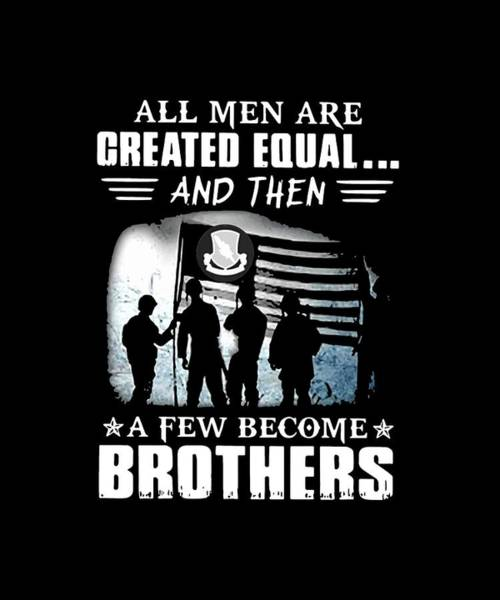 War Bonds Digital Art - All Men Are Greated Equal And Then  A Few Become Brother Veteran by Matthew William