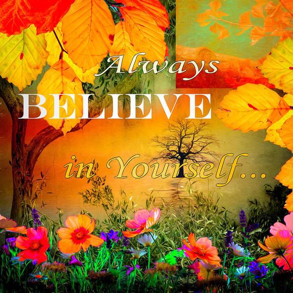 Digital Art - Always Believe In Yourself by Debra and Dave Vanderlaan