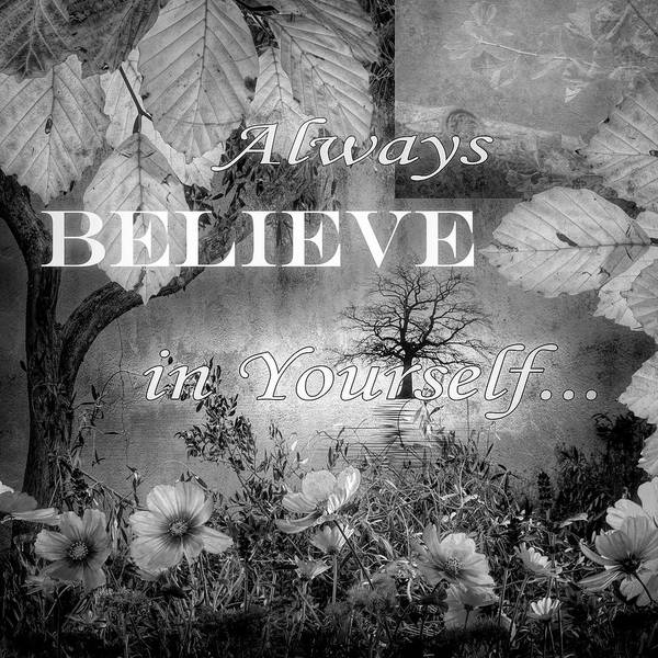 Digital Art - Always Believe In Yourself In Black And White by Debra and Dave Vanderlaan