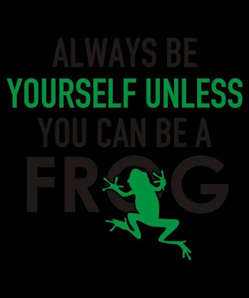 Save The Whales Wall Art - Digital Art - Alwaysbe Yourself Unless You Can Be A Frog 5 by Kaylin Watchorn