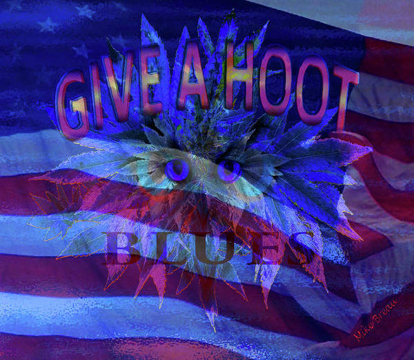 Medical Cannabis Mixed Media - American Give A Hoot Blues by Mike Breau