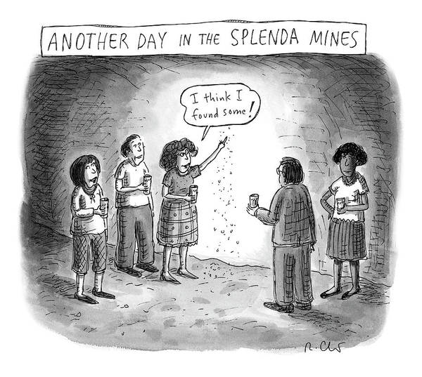 Fake Drawing - Another Day In The Splenda Mines by Roz Chast