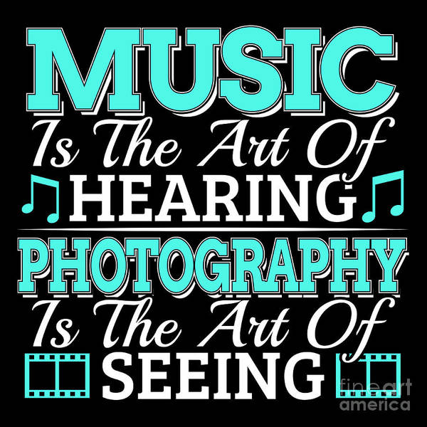 Amateur Digital Art - Art Music Photography Quote Photographer Musician Hearing Seeing Quote Gift Idea by Latin America Focus