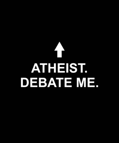 Skeptic Wall Art - Digital Art - Atheist Debate Me Tee Atheist by Zachary Fenbury
