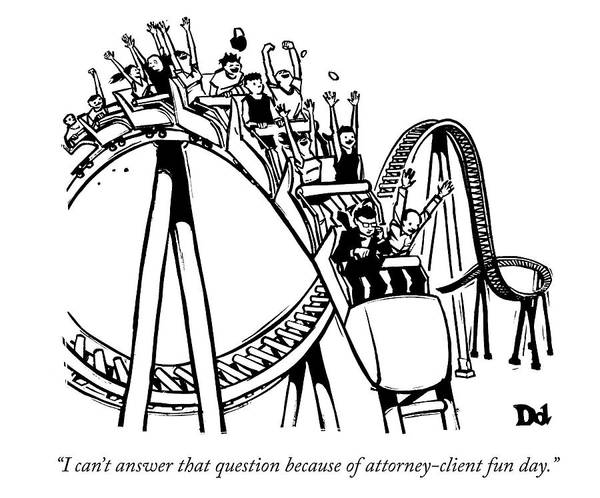Roller Coasters Drawing - Attorney Client Fun Day by Drew Dernavich
