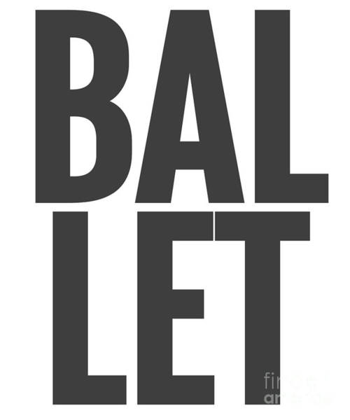 Spoken For Digital Art - Ballet Large Text Ballet Dance Ballerina Dancer by Henry B