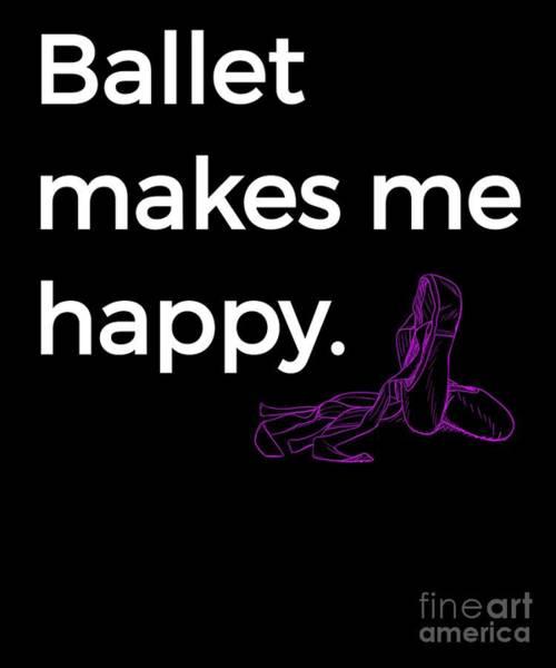 Spoken For Digital Art - Ballet Makes Me Happy Ballet Dance Ballerina Purple Shoes by Henry B