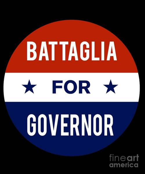 Governor Digital Art - Battaglia For Governor 2018 by Flippin Sweet Gear