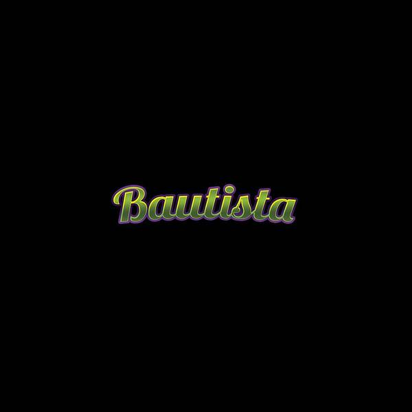 Wall Art - Digital Art - Bautista #bautista by TintoDesigns