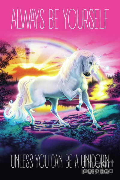 Wall Art - Digital Art - Be A Unicorn by MGL Meiklejohn Graphics Licensing
