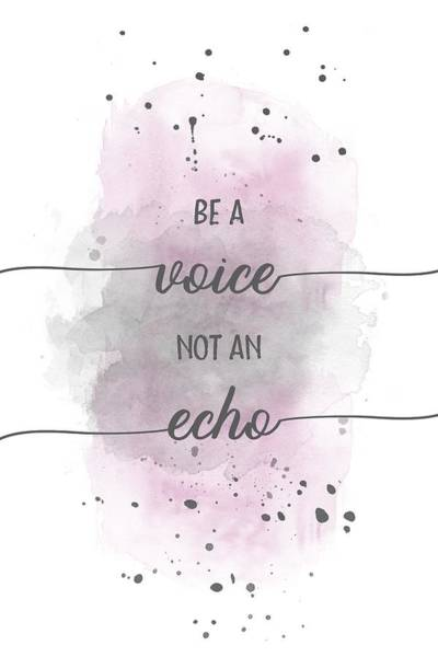 Yourself Digital Art - Be A Voice Not An Echo - Watercolor Pink by Melanie Viola