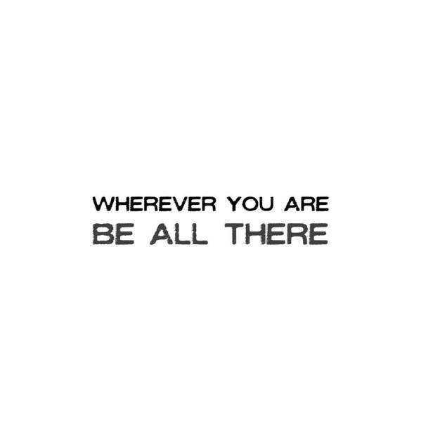 Photograph - Be All There Quote by Jamart Photography