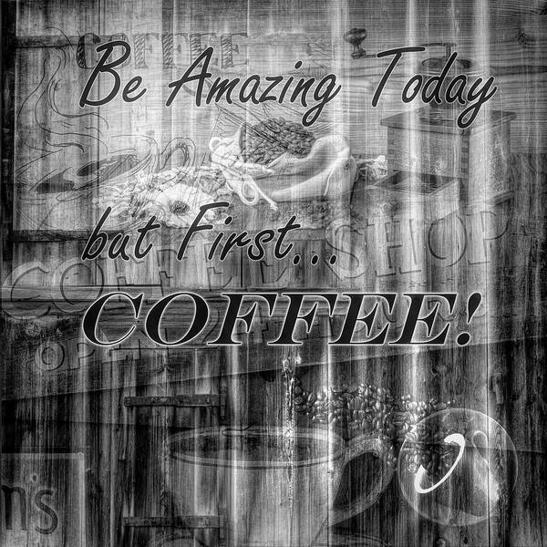 Digital Art - Be Amazing Today But First Coffee In Black And White by Debra and Dave Vanderlaan