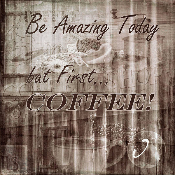 Digital Art - Be Amazing Today But First Coffee In Sepia Tones by Debra and Dave Vanderlaan