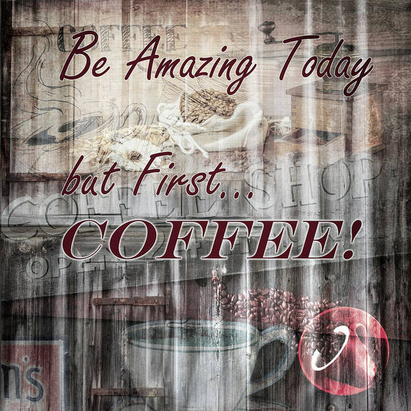 Photograph - Be Amazing Today But First Coffee Vintage Art by Debra and Dave Vanderlaan