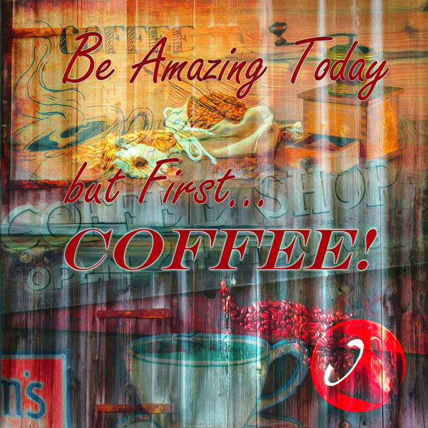 Digital Art - Be Amazing Today But First Coffee Watercolors Painting by Debra and Dave Vanderlaan