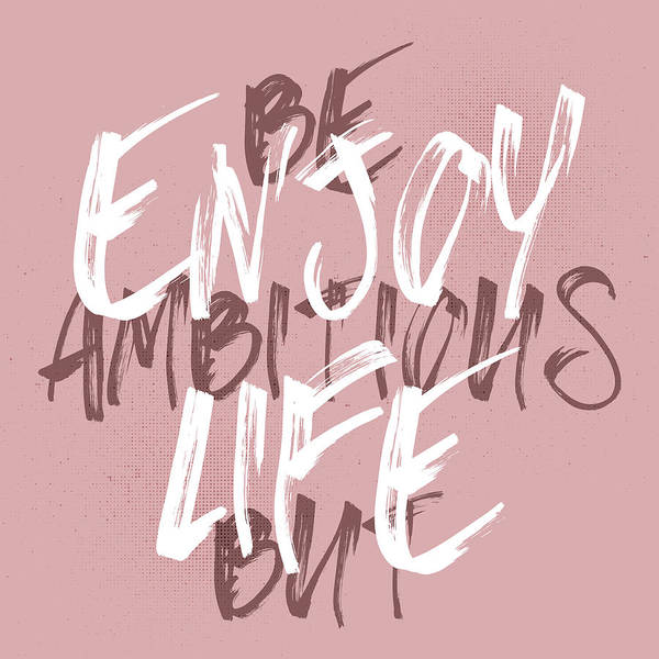 Wall Art - Digital Art - Be Ambitious But Enjoy Life by Melanie Viola