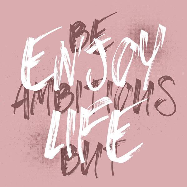 Wall Art - Digital Art - Be Ambitious But Enjoy Life by Melanie Viola