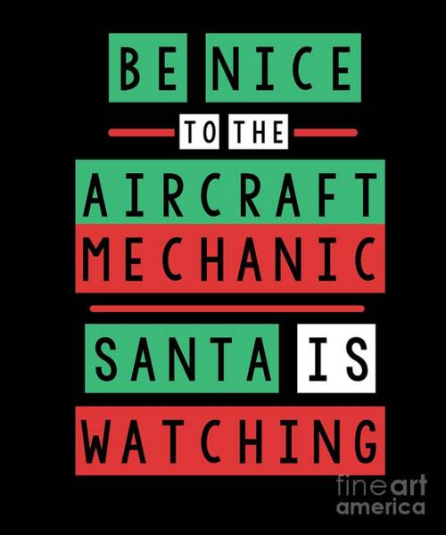 Wall Art - Digital Art - Be Nice To The Aircraft Mechanic Santa Is Watching Funny Christmas Xmas Gift by Thomas Larch