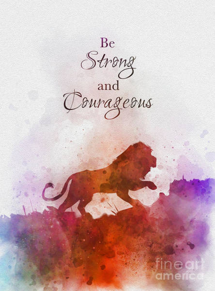 Wall Art - Mixed Media - Be Strong And Courageous by My Inspiration