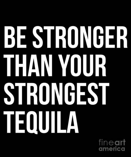 Digital Art - Be Stronger Than Your Strongest Tequila Inspirational by Flippin Sweet Gear