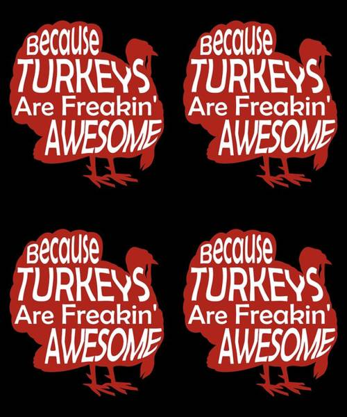 Thanksgiving Dinner Digital Art - Because Turkeys Are Freaking Awesome by Kaylin Watchorn