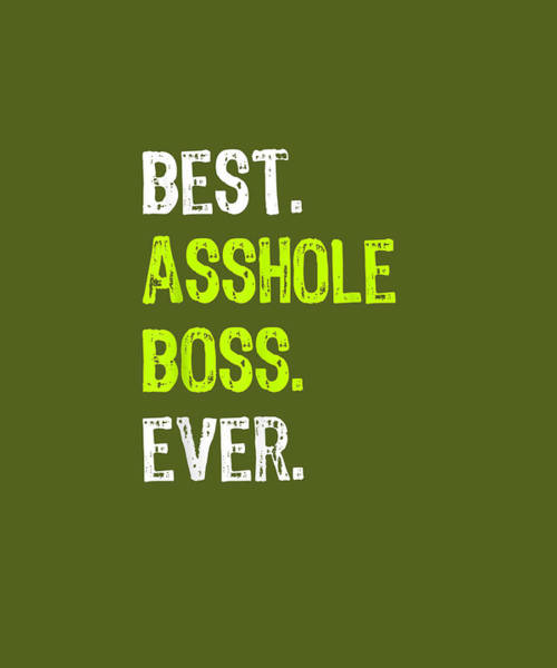 Wall Art - Digital Art - Best Asshole Boss Ever Funny Boss's Day Gift T-shirt by Unique Tees