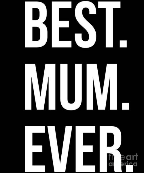 Digital Art - Best Mum Ever by Flippin Sweet Gear