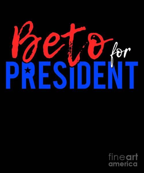 Digital Art - Beto Orourke For President 2020 by Flippin Sweet Gear