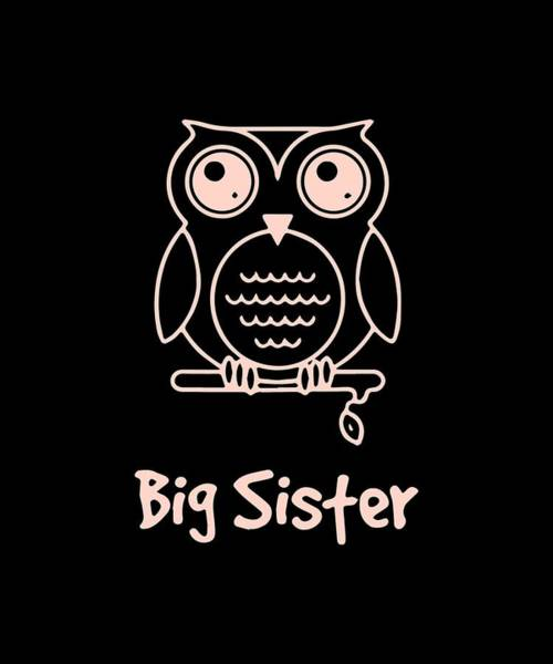 Cajal Wall Art - Digital Art - Big Sister Multiple Colors Available Kids Owl Big Sister Big Sister Tee Big Sister Gift Great Gift F by Sam Beveridge