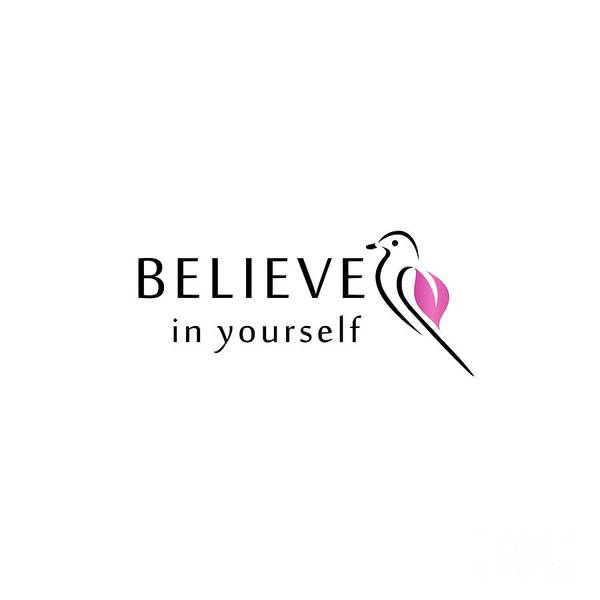 Believe In Yourself Digital Art - Bird With Motivating Text- Believe In Yourself by Shawlin