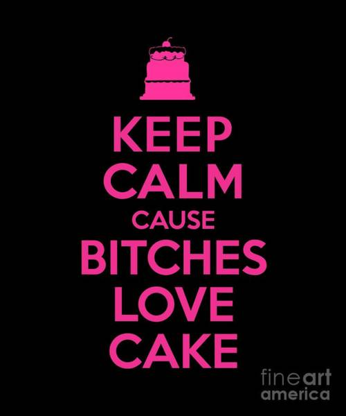 Sarcastic Wall Art - Digital Art - Bitches Love Cake Funny Birthday by Flippin Sweet Gear