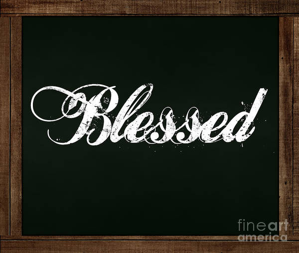 Photograph - Blessed - Chalkboard Messages by Colleen Cornelius