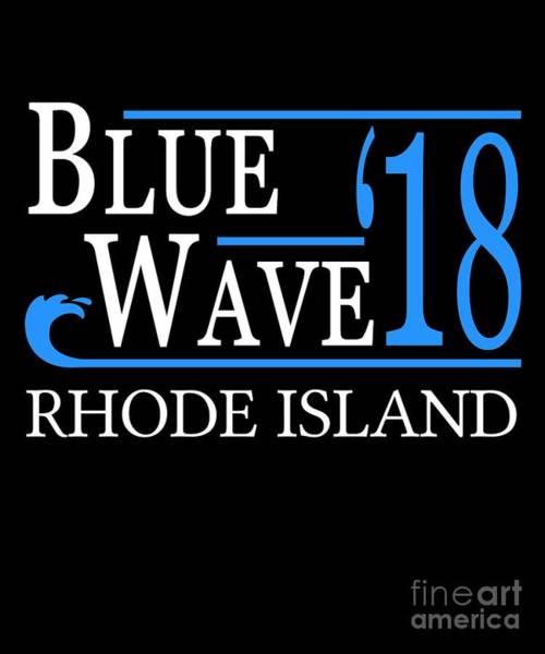 Digital Art - Blue Wave Rhode Island Vote Democrat 2018 by Flippin Sweet Gear