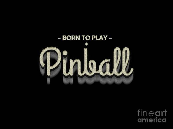 Wall Art - Digital Art - Born To Play Pinball Tee by Edward Fielding